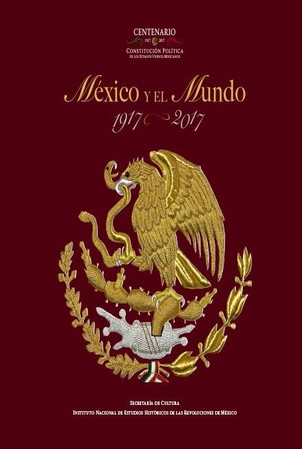 México y el mundo, 1917-2017. Colección INEHRM