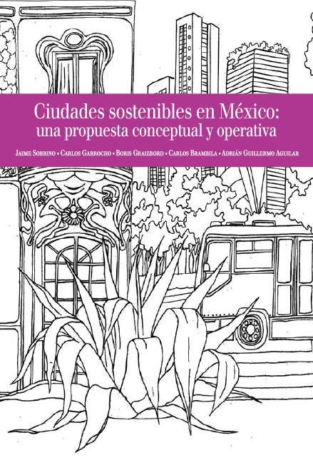 Ciudades sostenibles en México: una propuesta conceptual y operativa. Colección Conapo
