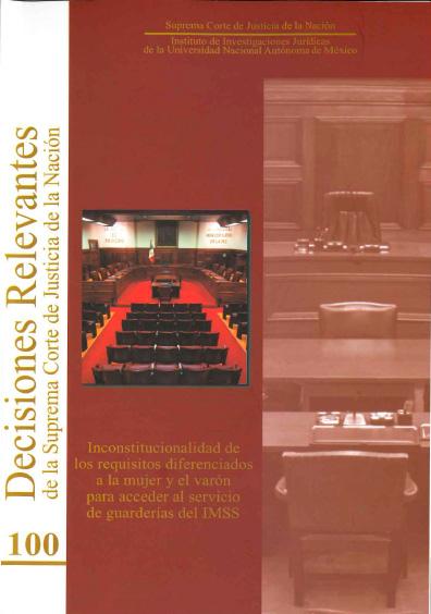 Decisiones relevantes de la Suprema Corte de Justicia de la Nación número 100. Inconstitucionalidad de los requisitos diferenciados a la mujer y el varón para acceder al servicio de guarderías del IMSS