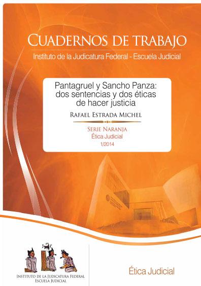 Pantagruel y Sancho Panza: dos sentencias y dos éticas de hacer justicia. Cuadernos de trabajo. Serie Naranja, Ética Judicial 1/2014. Colección Instituto de la Judicatura Federal