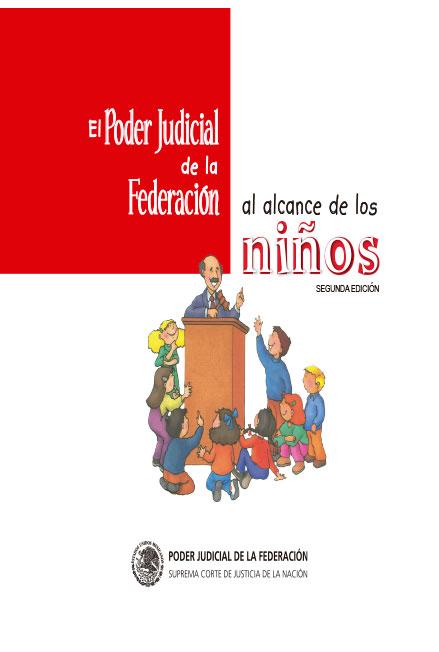 El Poder Judicial de la Federación al alcance de los niños, segunda edición. Colección SCJN
