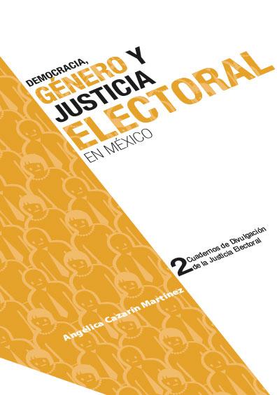 Democracia, género y justicia electoral en México. Cuadernos de Divulgación de la Justicia Electoral 2. Colección TEPJF