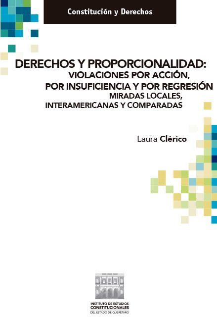Derechos y proporcionalidad: violaciones por acción, por insuficiencia y por regresión. Miradas locales, interamericanas y comparadas. Colección IECEQ