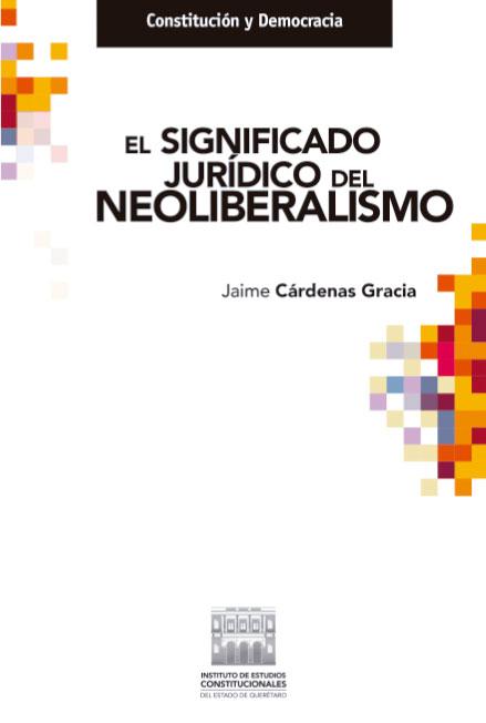 El significado jurídico del neoliberalismo. Colección IECEQ