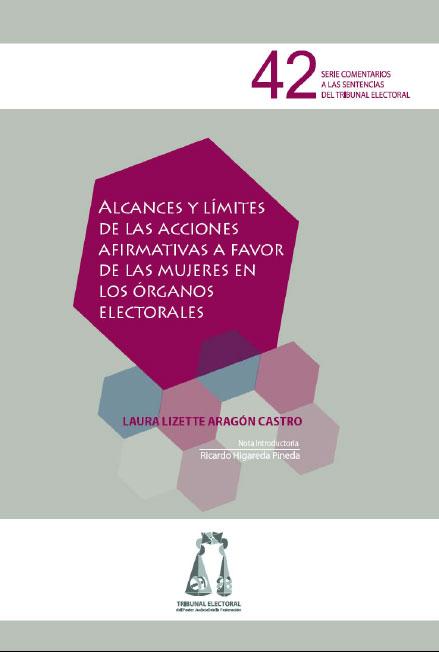 Alcances y límites de las acciones afirmativas a favor de las mujeres en los órganos electorales. Colección TEPJF
