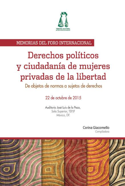 Derechos políticos y ciudadanía de mujeres privadas de la libertad. De objetos de normas a sujetos de derechos. Colección TEPJF