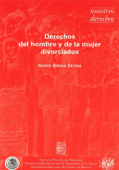 Derechos del hombre y de la mujer divorciados. Colección Nuestros Derechos, edición UNAM-IPN