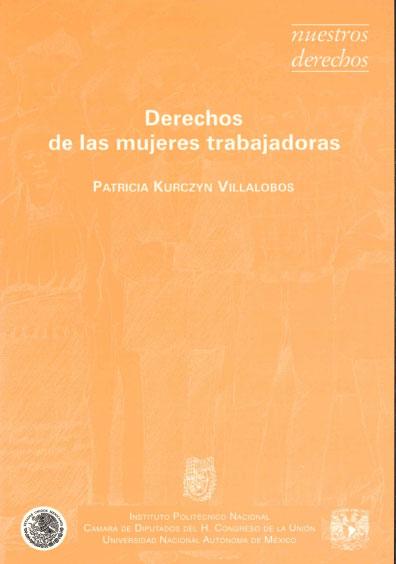 Derechos de las mujeres trabajadoras. Colección Nuestros Derechos, edición UNAM-IPN