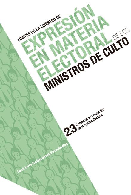 Límites de la libertad de expresión en materia electoral de los ministros de culto. Cuadernos de Divulgación de la Justicia Electoral 23. Colección TEPJF