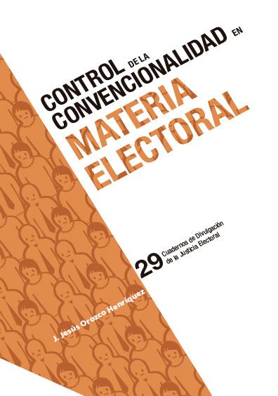 Control de la convencionalidad en materia electoral. Cuadernos de Divulgación de la Justicia Electoral 29. Colección TEPJF