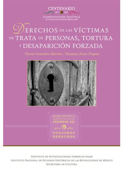 Derechos de las víctimas de trata de personas, tortura y desaparición forzada. Colección Nuestros Derechos, UNAM-INEHRM