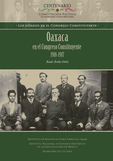 Oaxaca en el Congreso Constituyente 1916-1917. Colección INEHRM