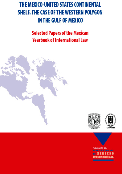 The Mexico-United States Continental Shelf. The Case of the Western Polygon in the Gulf of Mexico. Selected Papers of the Mexican Yearbook of International Law