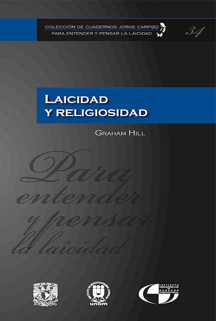 Laicidad y religiosidad. Colección de Cuadernos Jorge Carpizo. Para entender y pensar la laicidad