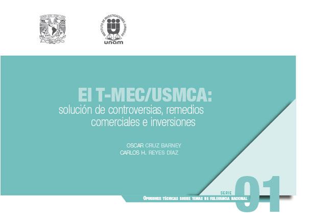 El T-MEC/USMCA: solución de controversias, remedios comerciales e inversiones. Serie opiniones técnicas sobre temas de relevancia nacional, núm. 1