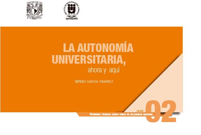 La autonomía universitaria, ahora y aquí. Serie Opiniones Técnicas sobre Temas de Relevancia Nacional, núm. 2
