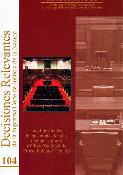 Decisiones relevantes de la Suprema Corte de Justicia de la Nación número 104. Invalidez de las elecciones locales reguladas por el código nacional de procedimientos penales