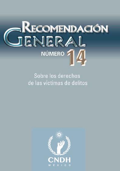 Recomendación General número 14. Sobre los derechos de las víctimas de delitos. Colección CNDH