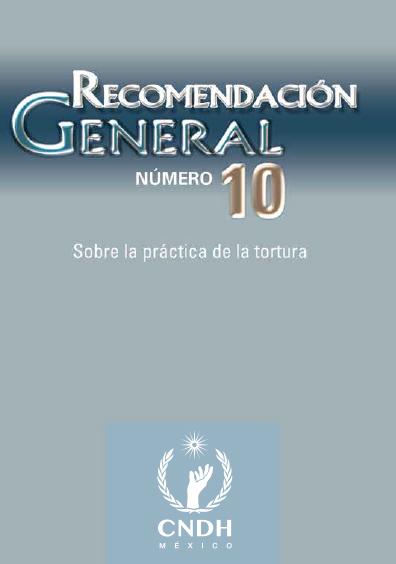 Recomendación General número 10. Sobre la práctica de la tortura. Colección CNDH