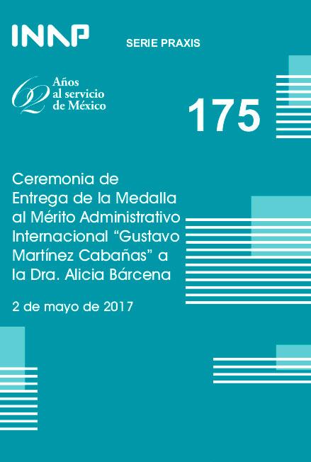 """Praxis 175. Ceremonia de entrega de la Medalla al Mérito Administrativo Internacional """"Gustavo Martínez Cabañas"""" a la Dra. Alicia Bárcena. Colección INAP"""