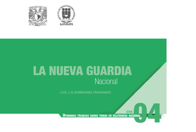 La nueva Guardia Nacional. Serie Opiniones Técnicas sobre Temas de Relevancia Nacional, núm. 4
