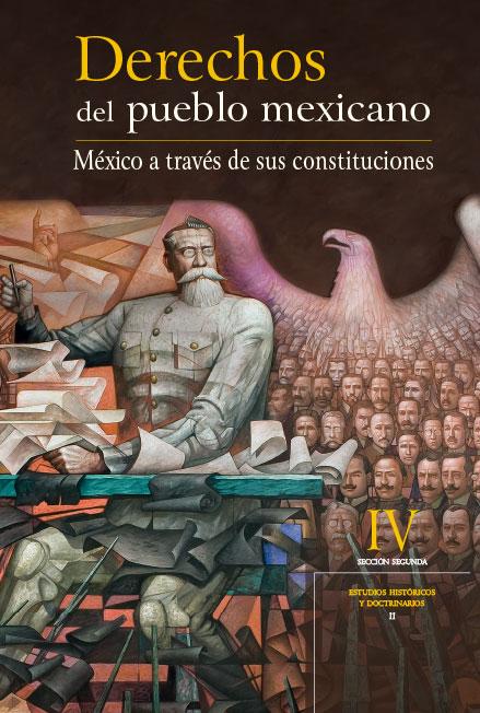 Derechos del Pueblo Mexicano. México a través de sus Constituciones, vol. IV
