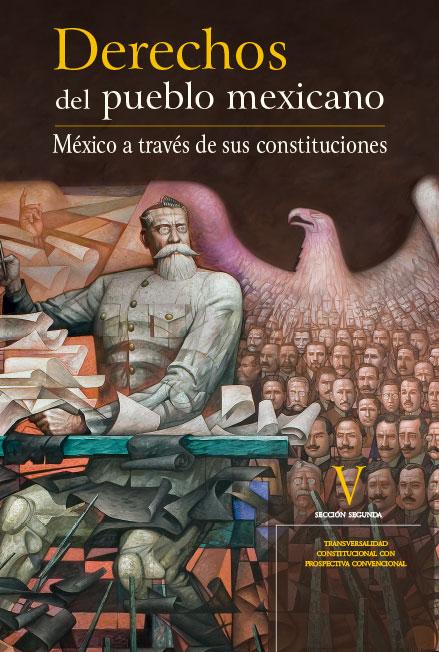 Derechos del Pueblo Mexicano. México a través de sus Constituciones, vol. V