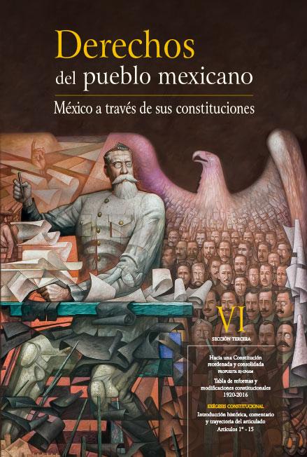 Derechos del Pueblo Mexicano. México a través de sus Constituciones, vol. VI
