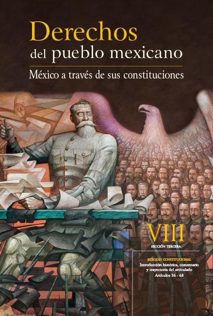 Derechos del Pueblo Mexicano. México a través de sus Constituciones, vol. VIII