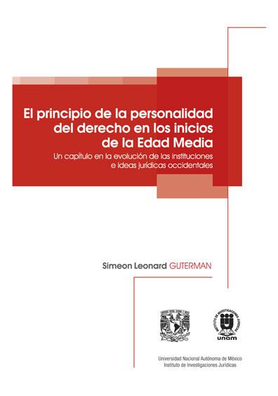 El principio de la personalidad del derecho en los inicios de la Edad Media: un capítulo en la evolución de las instituciones e ideas jurídicas occidentales