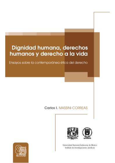 Dignidad humana, derechos humanos y derecho a la vida. Ensayos sobre la contemporánea ética del derecho