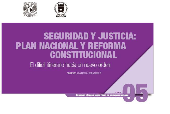 Seguridad y justicia: plan nacional y reforma constitucional. El difícil itinerario hacia un nuevo orden. Serie Opiniones Técnicas sobre Temas de Relevancia Nacional, núm. 5