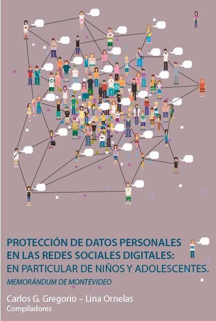 Protección de datos personales en las redes sociales digitales: en particular de niños y adolescentes. Memorándum de Montevideo