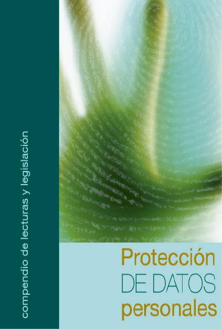 Protección de datos personales. Compendio de lecturas y legislación. Colección INAI