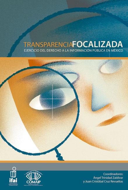 Transparencia focalizada. Ejercicio del derecho a la información pública en México. Colección INAI