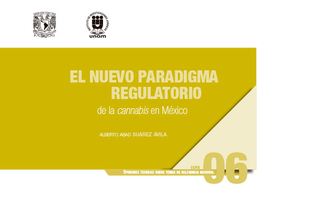 El nuevo paradigma regulatorio de la cannabis en México. Serie Opiniones Técnicas sobre Temas de Relevancia Nacional, núm. 6