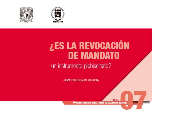 ¿Es la revocación de mandato un instrumento plebiscitario? Serie Opiniones Técnicas sobre Temas de Relevancia Nacional, núm. 7