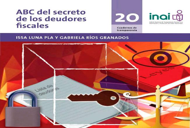 ABC del secreto de los deudores fiscales. Cuadernos de transparencia 20. Colección INAI