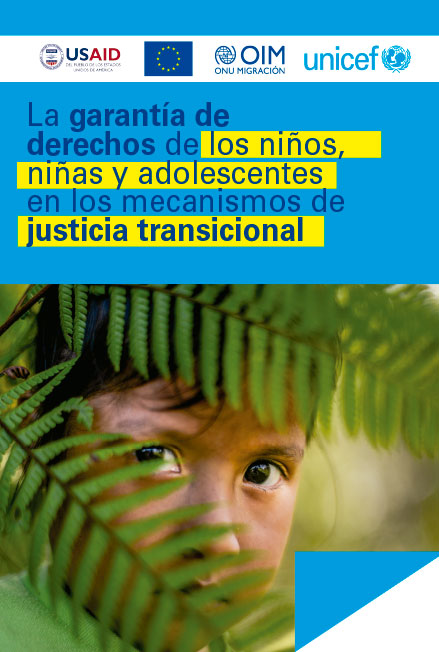 La garantía de derechos de los niños, niñas y adolescentes en los mecanismos de justicia transicional. Colección Unicef