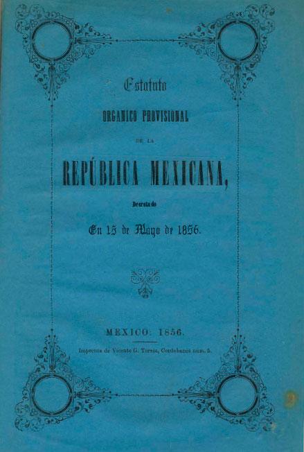 """Estatuto orgánico provisional de la República Mexicana, decretado en 15 de mayo de 1856. Colección Fondo Reservado de la Biblioteca """"Dr. Jorge Carpizo"""", IIJ"""