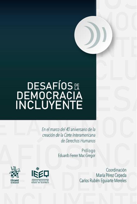 Desafíos de la democracia incluyente. Colección Instituto Electoral del Estado de Querétaro