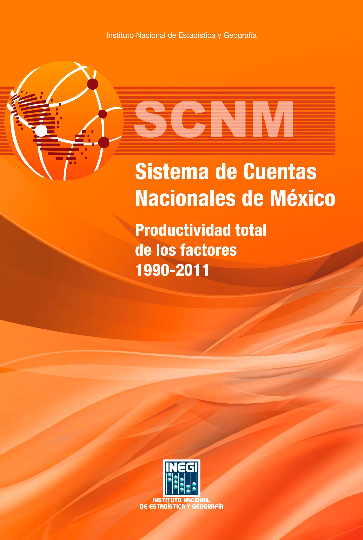 Sistema de Cuentas Nacionales de México. Productividad total de los factores 1990-2011. Colección Inegi