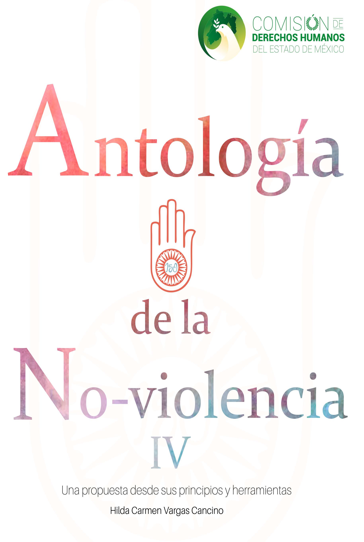 Antología de la No-violencia IV. Una propuesta desde sus principios y herramientas. Colección CODHEM