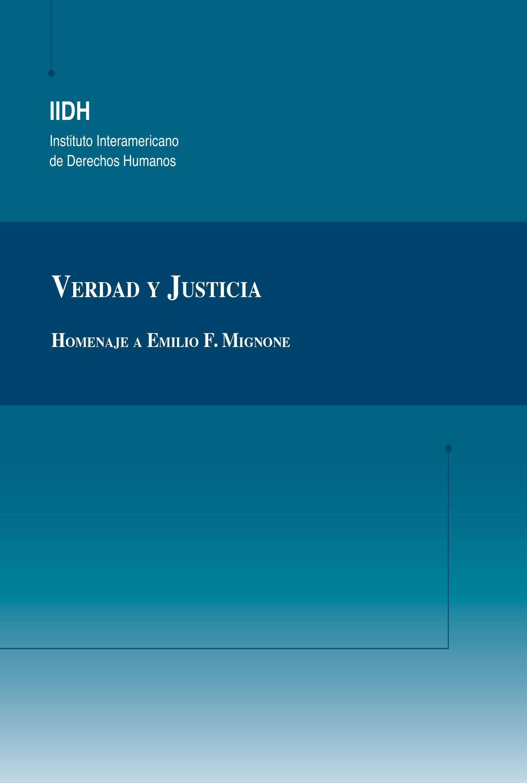 Verdad y justicia. Homenaje a Emilio F. Mignone. Colección IIDH