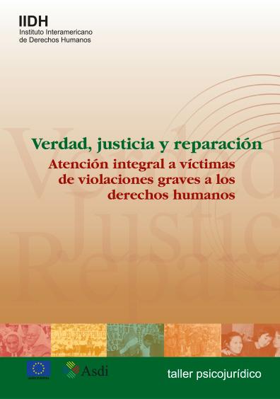 Verdad, justicia y reparación. Atención integral a víctimas de violaciones graves a los derechos humanos. Colección IIDH
