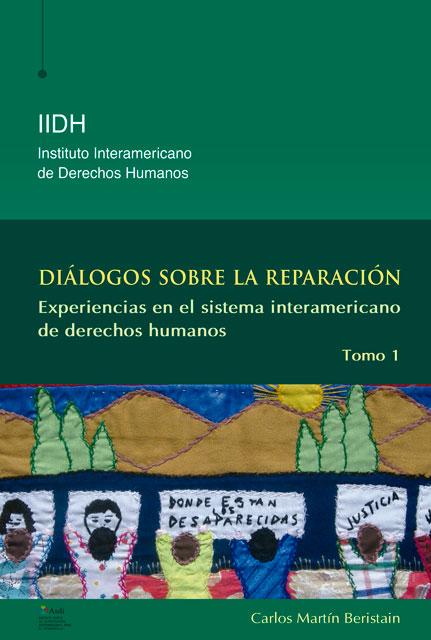 Diálogo sobre la reparación. Experiencias en el sistema interamericano de derechos humanos, tomo 1. Colección IIDH