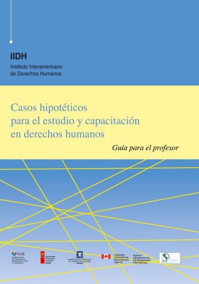 Casos hipotéticos para el estudio y capacitación en derechos humanos. Colección IIDH
