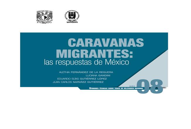 Caravanas migrantes: las respuestas de México. Serie Opiniones Técnicas sobre Temas de Relevancia Nacional, núm. 8