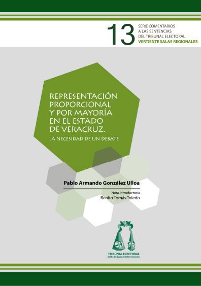 Representación proporcional y por mayoría en el estado de Veracruz. La necesidad de un debate. Serie Comentarios a las Sentencias del Tribunal Electoral