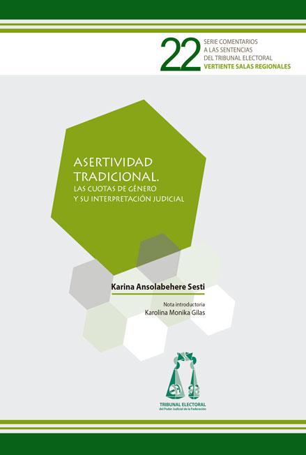 Asertividad tradicional. Las cuotas de género y su interpretación judicial. Serie Comentarios a las Sentencias del Tribunal Electoral